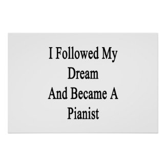 I Followed My Dream And Became A Pianist Poster