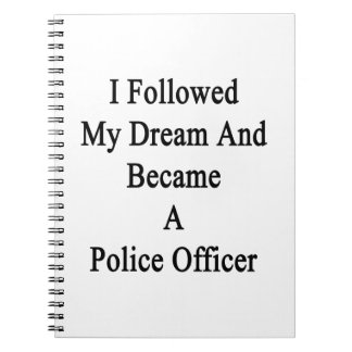 I Followed My Dream And Became A Police Officer Spiral Notebook
