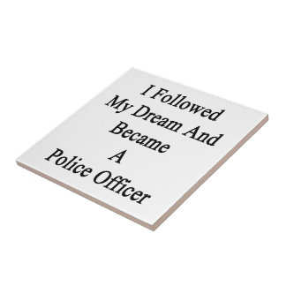 I Followed My Dream And Became A Police Officer Small Square Tile