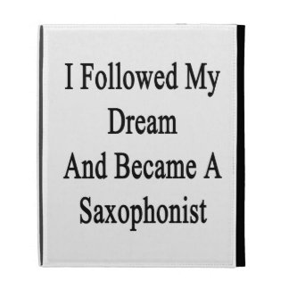 I Followed My Dream And Became A Saxophonist iPad Folio Cases