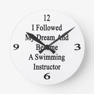 I Followed My Dream And Became A Swimming Instruct Round Wallclock