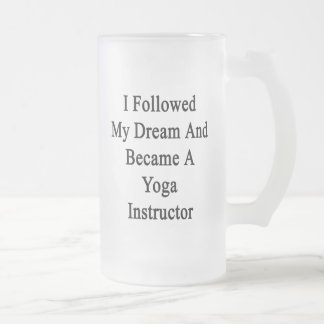 I Followed My Dream And Became A Yoga Instructor 16 Oz Frosted Glass Beer Mug