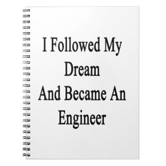 I Followed My Dream And Became An Engineer Spiral Note Book