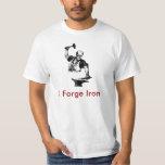 I Forge Iron - Blacksmith - I Forge Iron Shirt