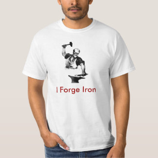 I Forge Iron - Blacksmith - I Forge Iron Shirt