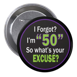 I Forgot? I'm 50 | 50th Birthday Humor Button