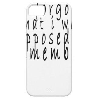 i forgot what i was supposed to remember tee shirt iPhone 5 cases