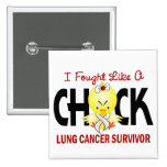 I Fought Like A Chick Lung Cancer Survivor Pin