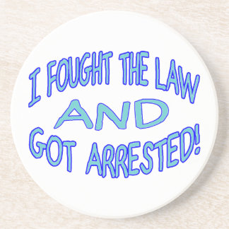 I Fought The Law & Got Arrested Drink Coaster