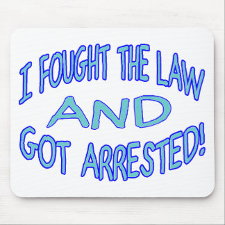 I Fought The Law & Got Arrested Mouse Pad