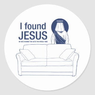 I found jesus he was behind the couch the whole ti classic round sticker