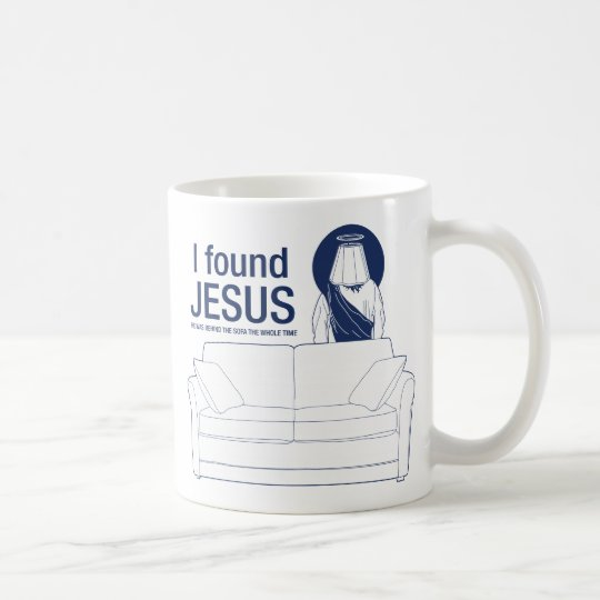 I found jesus he was behind the couch the whole ti coffee mug