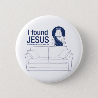 I found jesus he was behind the couch the whole ti pinback button