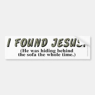 I found Jesus! (He was hiding behind the sofa... Bumper Sticker