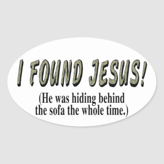 I found Jesus! (He was hiding behind the sofa... Oval Sticker