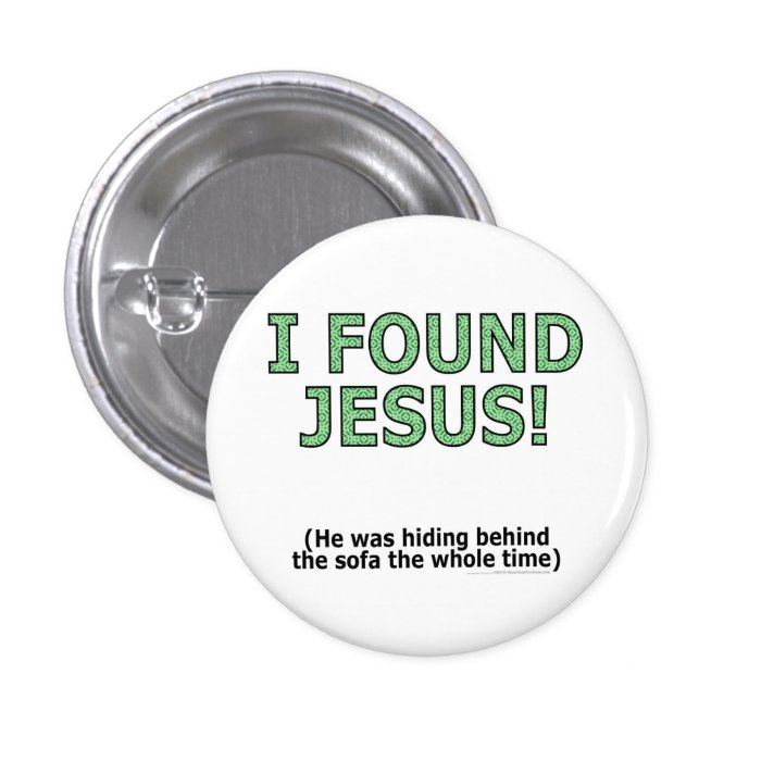I found Jesus! He was hiding behind the sofa... Pinback Button