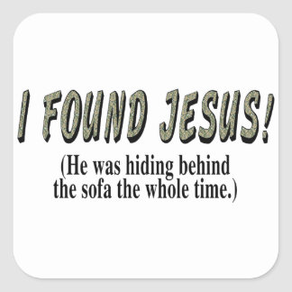 I found Jesus! (He was hiding behind the sofa... Square Sticker