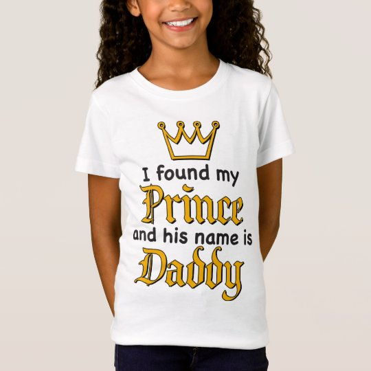 I found my PRINCE and his Name is DADDY T-Shirt
