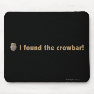 I found the crowbar! Gold Mouse Pad
