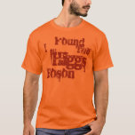 I Found the Higgs Boson T-Shirt