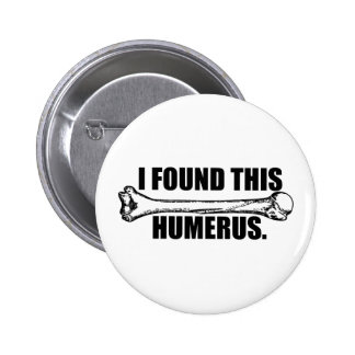 I Found This Humerous 2 Inch Round Button