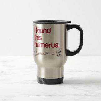 I found this humerus 15 oz stainless steel travel mug