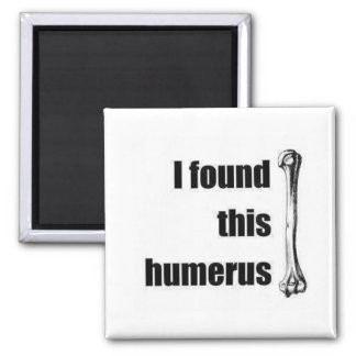 I found this humerus 2 inch square magnet