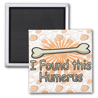 I Found This Humerus Bone, Funny 2 Inch Square Magnet