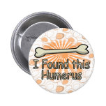 I Found This Humerus Bone, Funny 2 Inch Round Button