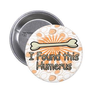 I Found This Humerus Bone, Funny Button