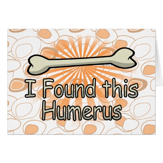 I Found This Humerus Bone, Funny Card