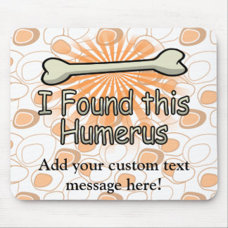 I Found This Humerus Bone, Funny Mouse Pad