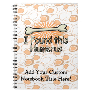 I Found This Humerus Bone, Funny Notebooks