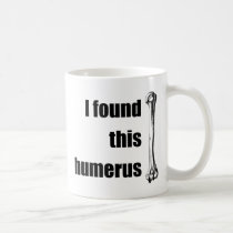 I Found This Humerus Classic White Coffee Mug