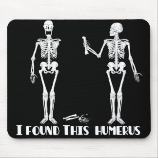 I found this humerus - funny skeletons mousepad