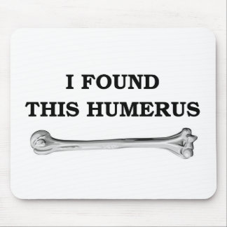 i found this humerus. mouse pads
