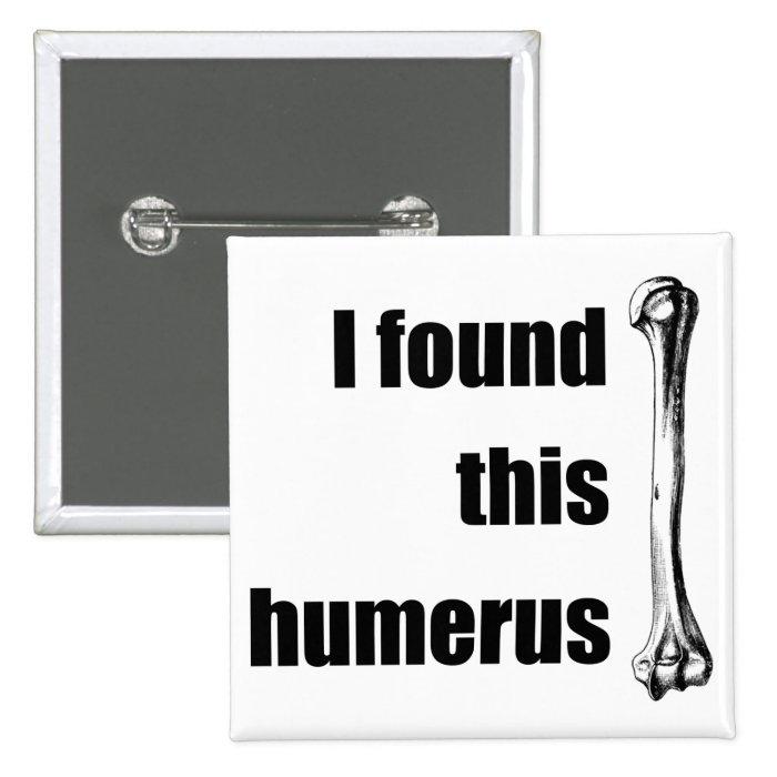 I Found This Humerus Pinback Button