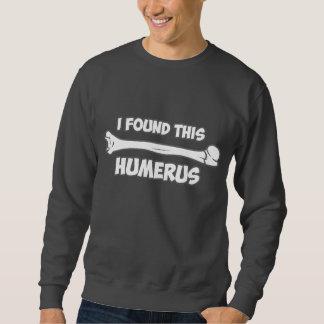 I Found This Humerus Pull Over Sweatshirt
