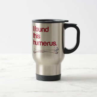 I found this humerus travel mug