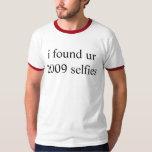 i found ur 2009 selfies tee shirt