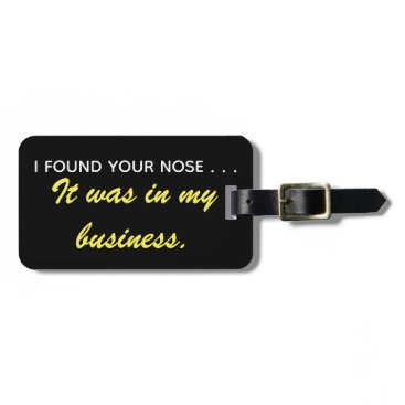Professional Business I found your nose luggage tag