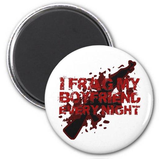 I Frag My Boyfriend Every Night Magnets