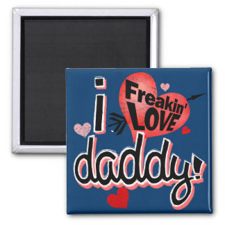 I freakin love daddy! 2 inch square magnet