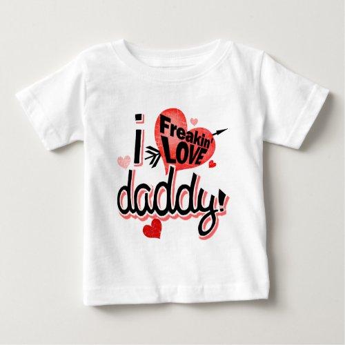 I freakin love daddy baby T_Shirt