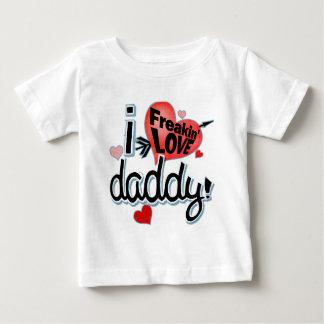 I Freakin LOVE Daddy! Baby T-Shirt