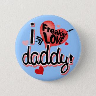 I Freakin Love Daddy! Button