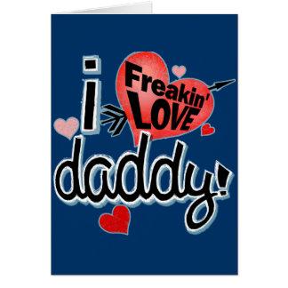I Freakin LOVE Daddy! Greeting Card