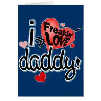 I Freakin LOVE Daddy! Card