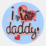 I Freakin Love Daddy! Classic Round Sticker