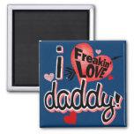 I freakin love daddy! fridge magnet